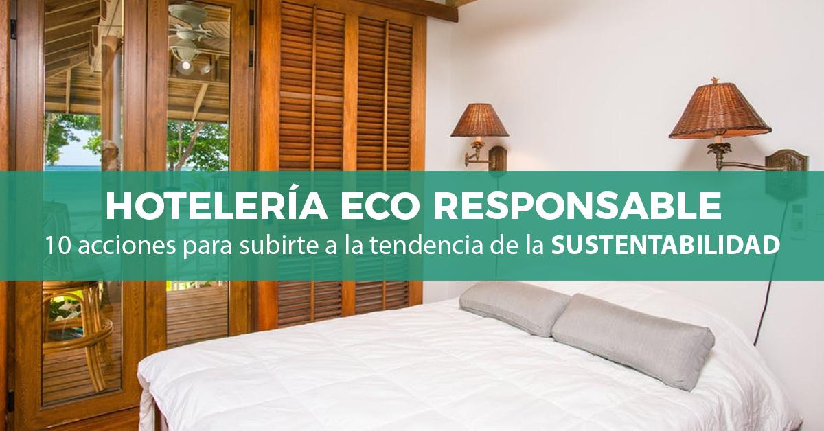 Hotelería eco-responsable, 10 acciones para subirte a la tendencia de la Sustentabilidad.